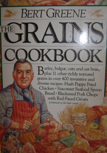 The Grains Cookbook by Greene, Bert (1989) Hardcover
