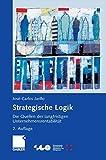 Strategische Logik: Die Quellen der langfristigen Unternehmensrentabilität (Schweizerische Gesellschaft für Organisation und Management)