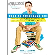Hacking Your Education: Ditch the Lectures, Save Tens of Thousands, and Learn More Than Your Peers Ever Will by Dale J. Stephens (2013-03-14)