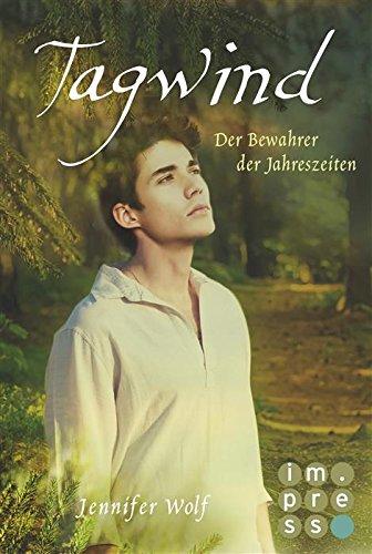 Tagwind. Der Bewahrer der Jahreszeiten (Buch 4) (Geschichten der Jahreszeiten) von [Wolf, Jennifer]