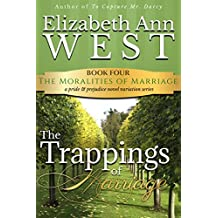The Trappings of Marriage: A Pride & Prejudice Novel Variation (The Moralities of Marriage Book 4) (English Edition)