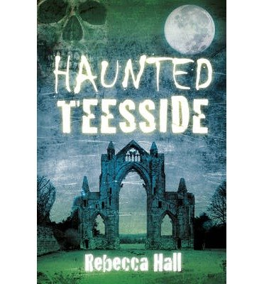 [(Haunted Teesside)] [ By (author) Rebecca Hall ] [November, 2014]