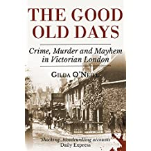 The Good Old Days: Poverty, Crime and Terror in Victorian London (English Edition)