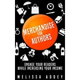 Merchandise for Authors: Engage your readers while increasing your income (English Edition)