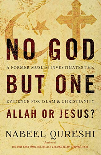 No God but One: Allah or Jesus?: A Former Muslim Investigates the Evidence for Islam and Christianity