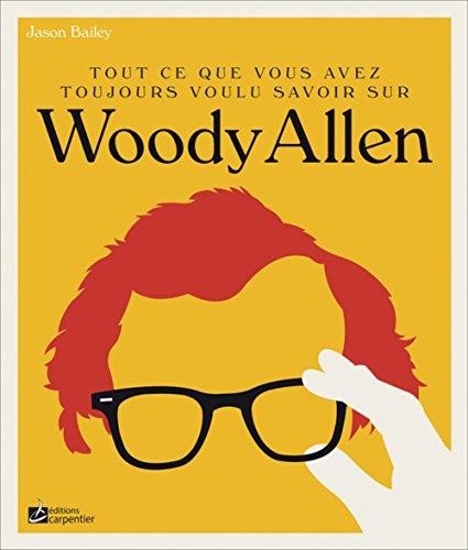 Tout ce que vous avez toujours voulu savoir sur Woody Allen par Jason Bailey