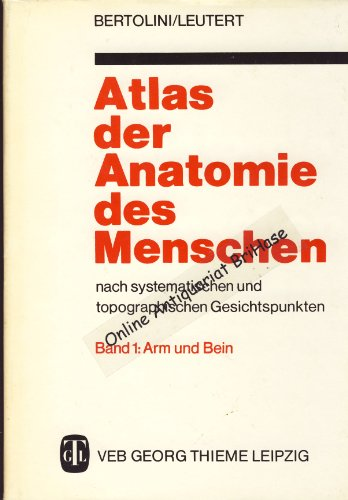 Atlas der Anatomie des Menschen nach systematischen und topographischen Geschichtepunkten Band 1 Arm und Bein