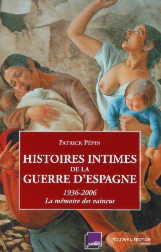 Histoires intimes de la guerre d'Espagne : La mémoire des vaincus (1936-2006)