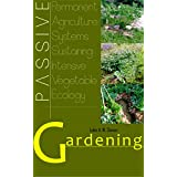 PASSIVE Gardening: Permanent Agriculture Systems Sustaining Intensive Vegetable Ecology (English Edition)