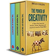 The Power of Creativity (Boxset): A Three-Part Series for Writers, Artists, Musicians and Anyone In Search of Great Ideas (English Edition)