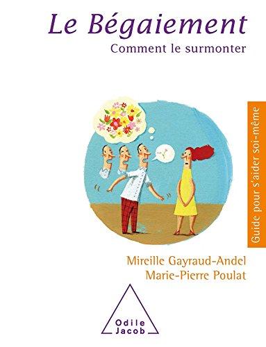 Le Bégaiement: Comment le surmonter par Mireille Gayraud-Andel, Marie-Pierre Poulat