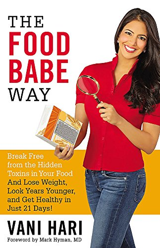 The Food Babe Way: Break Free from the Hidden Toxins in Your Food and Lose Weight, Look Years Younger, and Get Healthy in Just 21 Days! por Vani Hari