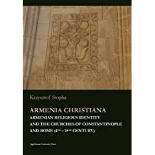 Armenia Christiana - Armenian Religious Identity and the Churches of Constantinople and Rome (4th - 15th Century)