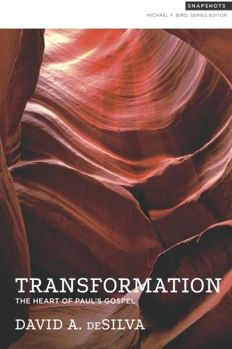 Transformation: The Heart of Paul's Gospel: Volume 1 (Snapshots)