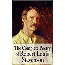 The Complete Poetry of Robert Louis Stevenson: A Child's Garden of Verses, Underwoods, Songs of Travel, Ballads and Other Poems by a prolific Scottish ... and Mr. Hyde, Kidnapped (English Edition)
