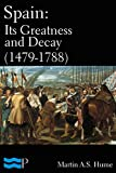 Spain: Its Greatness and Decay (1479-1788)