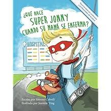 ¿Qué hace Super Jonny cuando su mamá se enferma?: Un cuento para dar ánimo