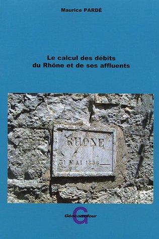 Les calculs des débits du Rhône et de ses affluents par Maurice Pardé