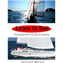 Learn to Sail: The Beginners Guide to Sailing (English Edition)
