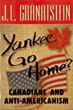 Yankee Go Home: Canadians and Anti-Americanism