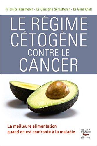 Le Régime cétogène contre le cancer: La meilleure alimentation quand on est confronté à la maladie