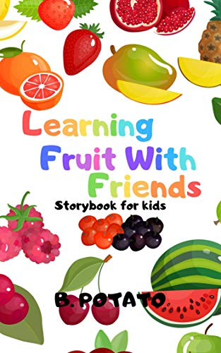 Learning Fruit With Friends Storybook For Kids: Story Book for Kids Age 2-7, Boys or Girls, kids, and Preschool Prep, Kindergarten,1st Grade Activity Learning (English Edition)