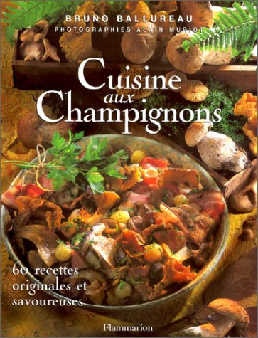 Cuisine aux champignons : 60 recettes originales et savoureuses par Bruno Ballureau