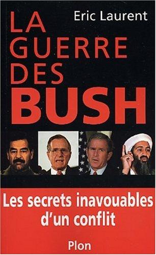 La guerre des Bush : Les secrets inavouables d'un conflit par Eric Laurent