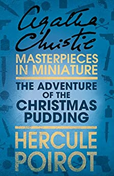 The Adventure of the Christmas Pudding: A Hercule Poirot Short Story (Hercule Poirot Series Book 33) by [Christie, Agatha]