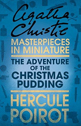 The Adventure of the Christmas Pudding: A Hercule Poirot Short Story (Hercule Poirot Series Book 33)