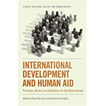 International Development and Human Aid: Principles, Norms and Institutions for the Global Sphere (Studies in Global Justice and Human Rights)