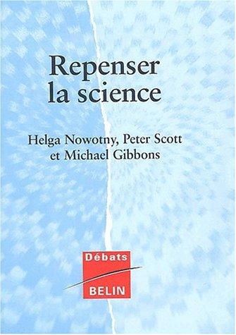 Repenser la science. Savoir et société à l'ère de l'incertitude par Helga Nowotny