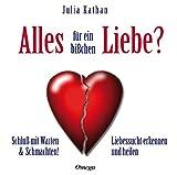 Alles für ein bißchen Liebe?: Schluß mit Warten & Schmachten! Liebessucht erkennen und heilen - Julia Kathan