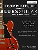 The Complete Guide to Playing Blues Guitar: Book Three - Beyond Pentatonics (Play Blues Guitar, Band 3)