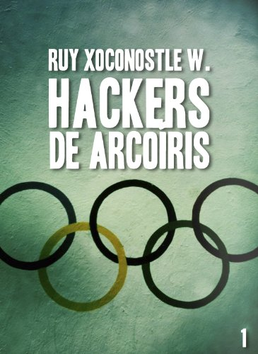 Hackers de arcoíris 1: Código: Garuda por Ruy Xoconostle Waye