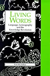 Living Words: Language, Lexicography and the Knowledge Revolution (Exeter Linguistic Studies)
