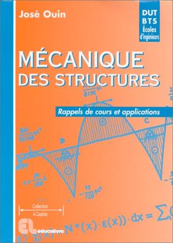 Mécanique des structures: Rappels de cours et applications. DUT - BTS - Licence - Maîtrise - 1re année d'école d'ingénieurs - CAPET - Agrégation par José Ouin