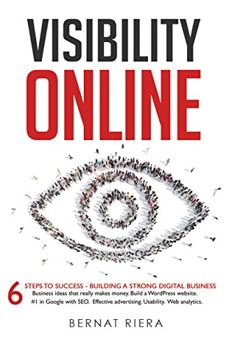 Visibility Online: 6 Steps To Success – Building A Strong Digital Business: Digital Marketing Strategy for Entrepreneurs - Website Development, SEO, Advertising, ... Usability & Analytics (English Edition) por Bernat Riera