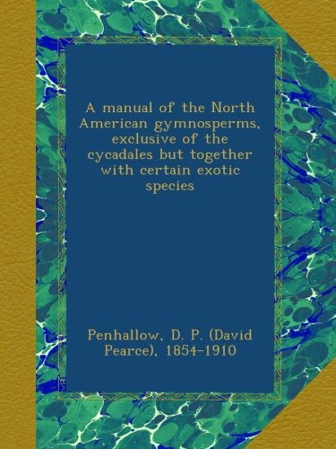 A manual of the North American gymnosperms, exclusive of the cycadales but together with certain exotic species