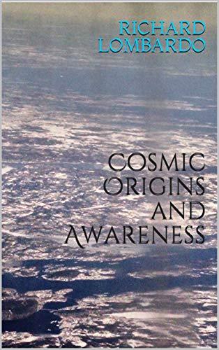Cosmic Origins and Awareness by [Lombardo, Richard ]