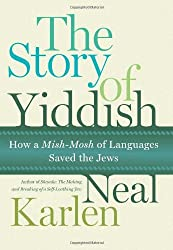 The Story of Yiddish: How a Mish-Mosh of Languages Saved the Jews by Neal Karlen (2008-04-08)