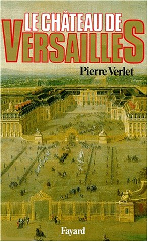 Le Château de Versailles par Pierre Verlet
