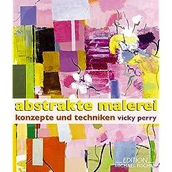Abstrakte Malerei: Konzepte und Techniken
