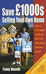 Save Thousands Selling Your Home: Learn an Estate Agent's Secrets and Make More Money Selling Your House Yourself (How to)