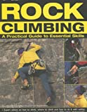 Rock Climbing: A Practical Guide to Essential Skills - Techniques and Tips for Successful Climbing for Beginners and Expert Advice on How to Climb, ... Shown Step-by-step in 320 Action Photographs
