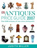 Antiques Price Guide 2007: Over 8,000 Antiques, All New Colour Photography (Millers Price Guides)