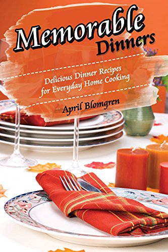 Memorable Dinners: Delicious Dinner Recipes for Everyday Home Cooking (English Edition) Microwavable Kochen