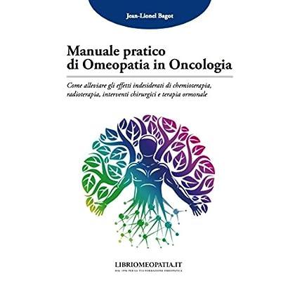 Manuale Pratico Di Omeopatia In Oncologia. Come Alleviare Gli Effetti Indesiderati Di Chemioterapia, Radioterapia, Interventi Chirurgici E Terapia Ormonale