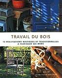 Travail du bois : 18 Réalisations rustiques et traditionnelles à fabriquer...