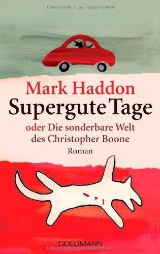 Mark Haddon: Supergute Tage - oder die sonderbare Welt des Christopher Boone